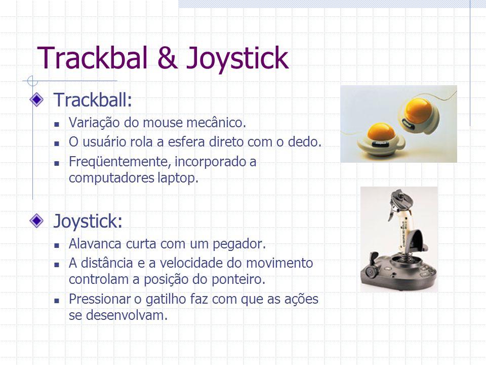 Trackbal & Joystick Trackball: Joystick: Variação do mouse mecânico.