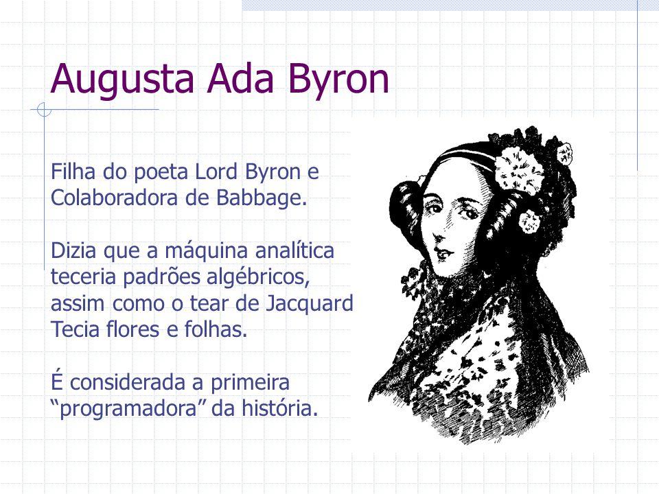 Augusta Ada Byron Filha do poeta Lord Byron e Colaboradora de Babbage.