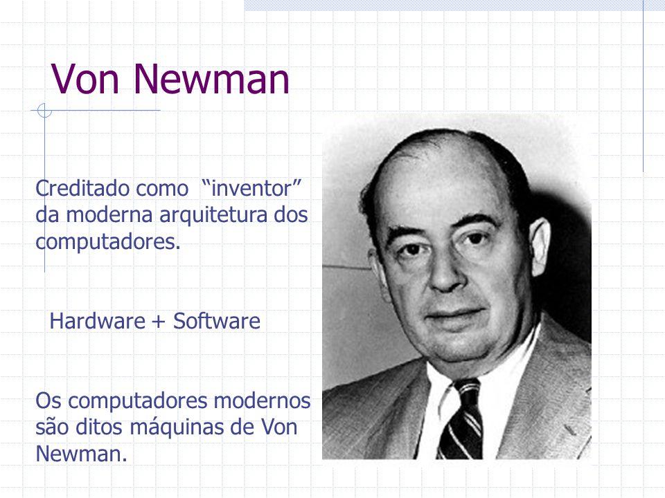 Von Newman Creditado como inventor da moderna arquitetura dos computadores. Hardware + Software.