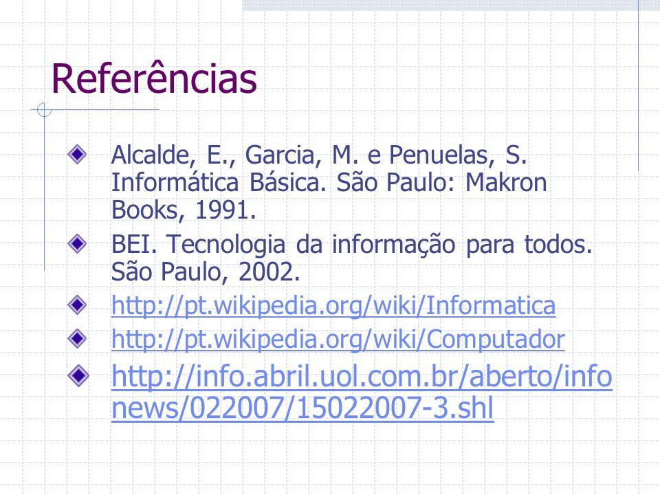 Referências Alcalde, E., Garcia, M. e Penuelas, S. Informática Básica. São Paulo: Makron Books, 1991.