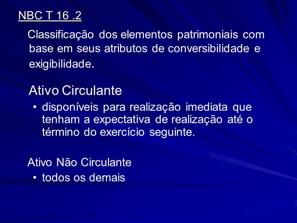 NBC T 16 .2 Classificação dos elementos patrimoniais com base em seus atributos de conversibilidade e exigibilidade.