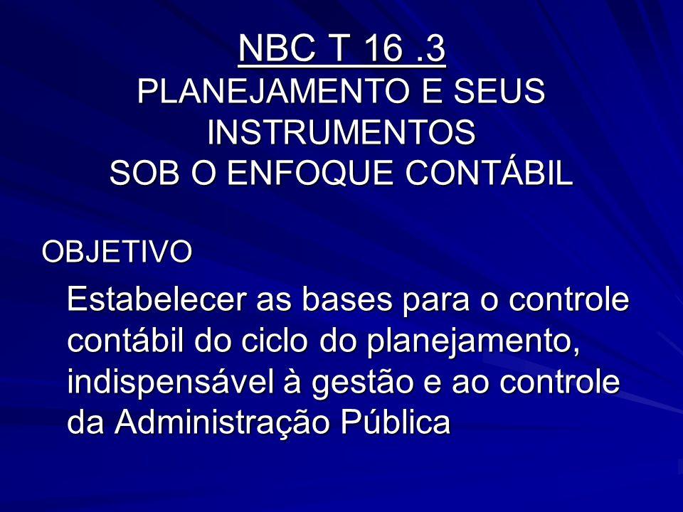 NBC T 16 .3 PLANEJAMENTO E SEUS INSTRUMENTOS SOB O ENFOQUE CONTÁBIL