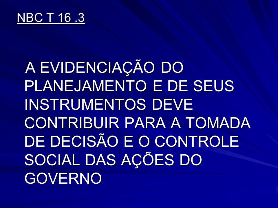 NBC T 16 .3 A EVIDENCIAÇÃO DO PLANEJAMENTO E DE SEUS INSTRUMENTOS DEVE CONTRIBUIR PARA A TOMADA DE DECISÃO E O CONTROLE SOCIAL DAS AÇÕES DO GOVERNO.