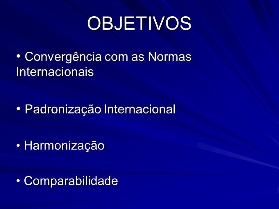 OBJETIVOS • Convergência com as Normas Internacionais