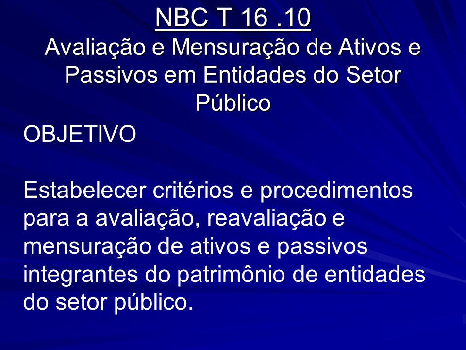 NBC T 16 .10 Avaliação e Mensuração de Ativos e Passivos em Entidades do Setor Público