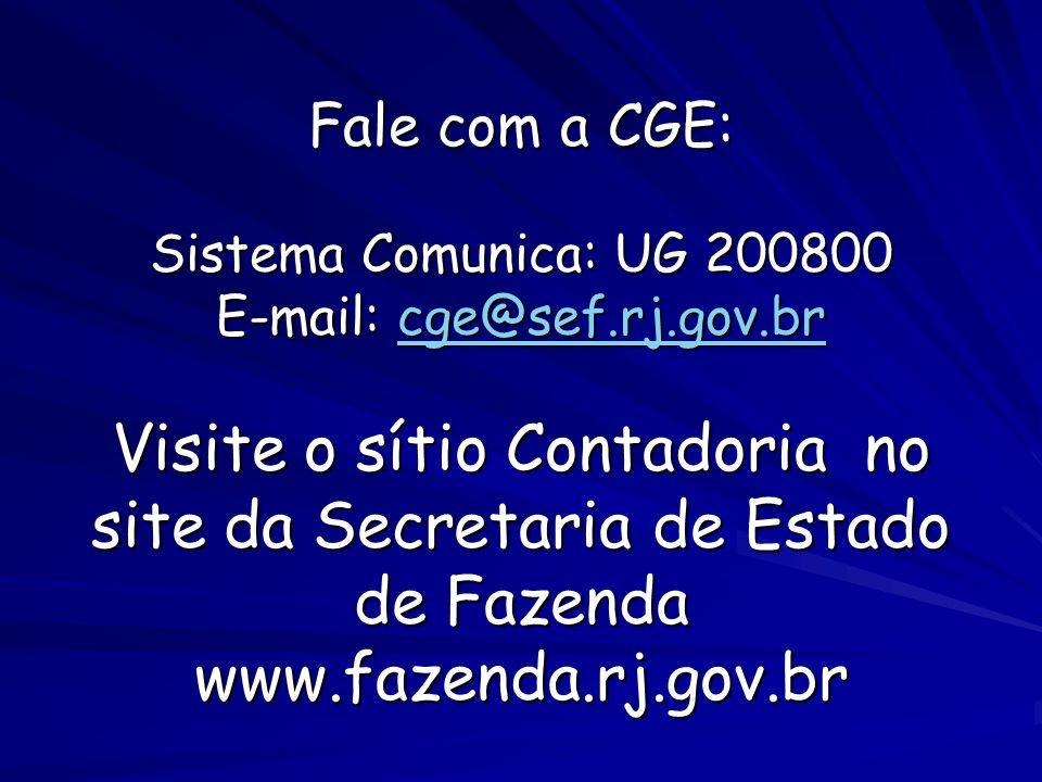 Fale com a CGE: Sistema Comunica: UG 200800 E-mail: cge@sef. rj. gov