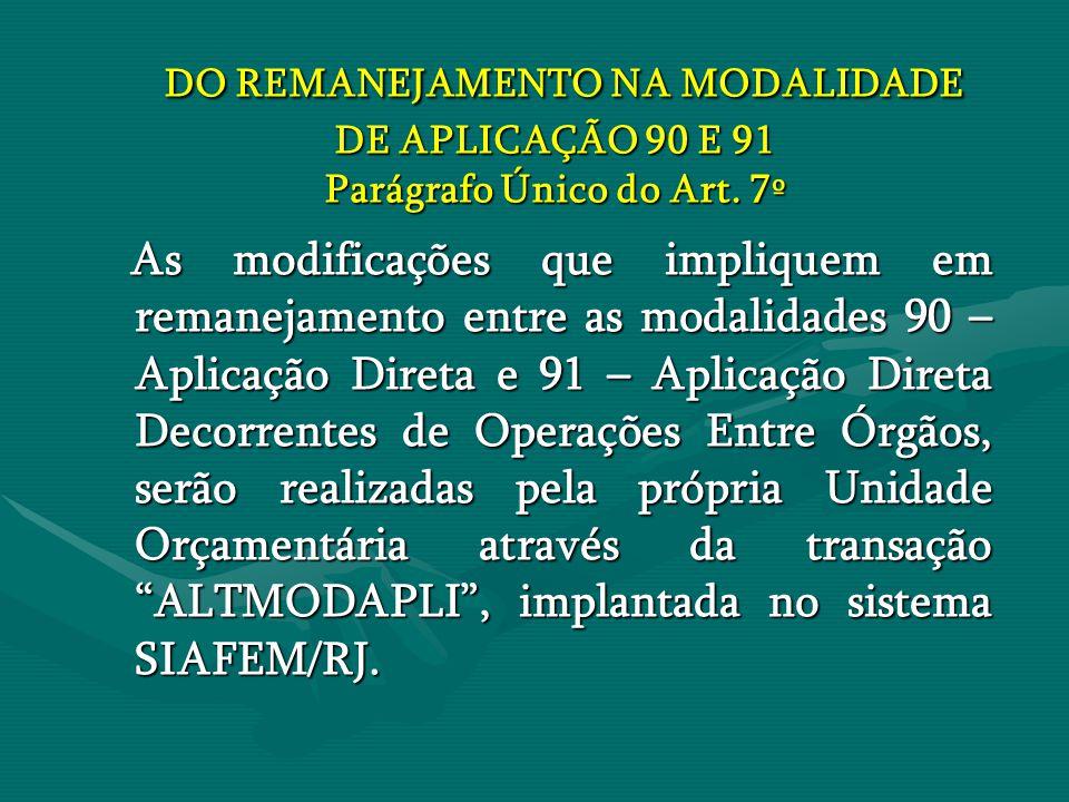 DO REMANEJAMENTO NA MODALIDADE DE APLICAÇÃO 90 E 91 Parágrafo Único do Art. 7º