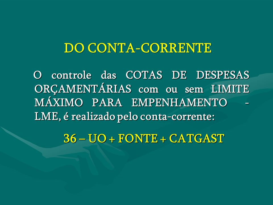 DO CONTA-CORRENTE O controle das COTAS DE DESPESAS ORÇAMENTÁRIAS com ou sem LIMITE MÁXIMO PARA EMPENHAMENTO - LME, é realizado pelo conta-corrente: