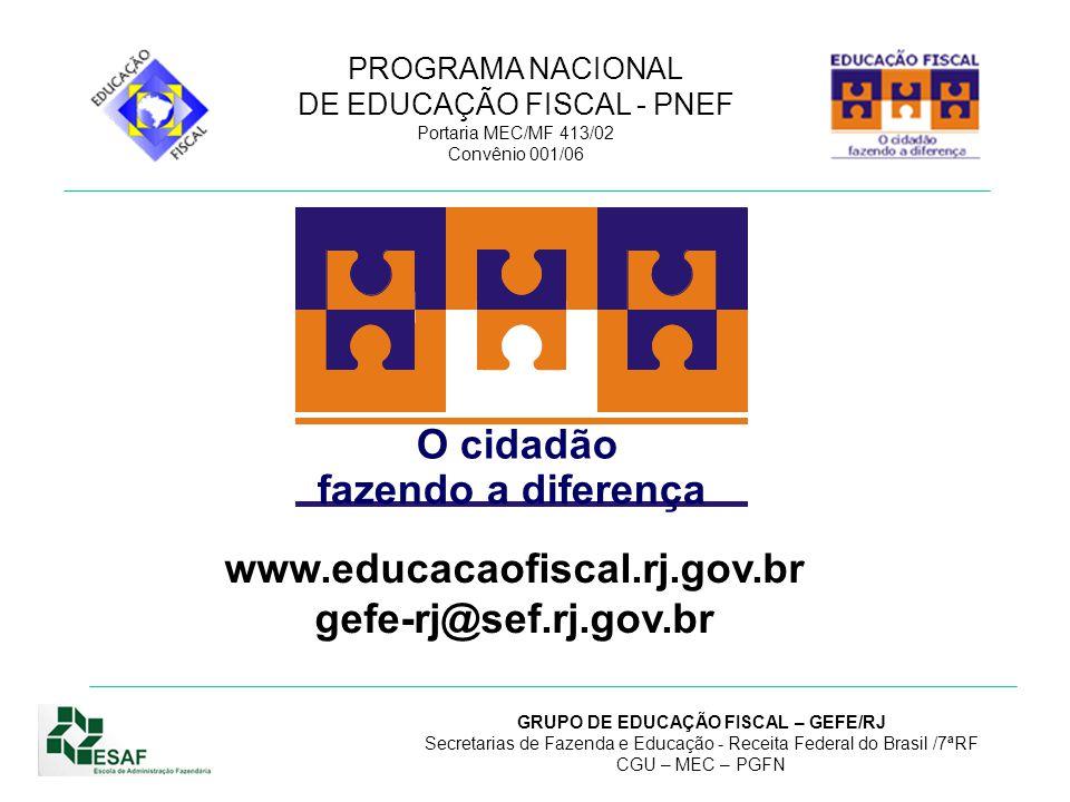 O cidadão fazendo a diferença www.educacaofiscal.rj.gov.br gefe-rj@sef.rj.gov.br