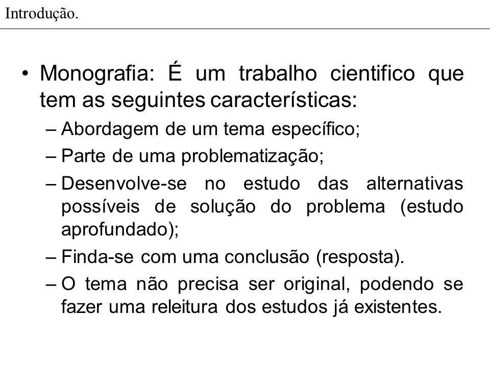 Introdução. Monografia: É um trabalho cientifico que tem as seguintes características: Abordagem de um tema específico;