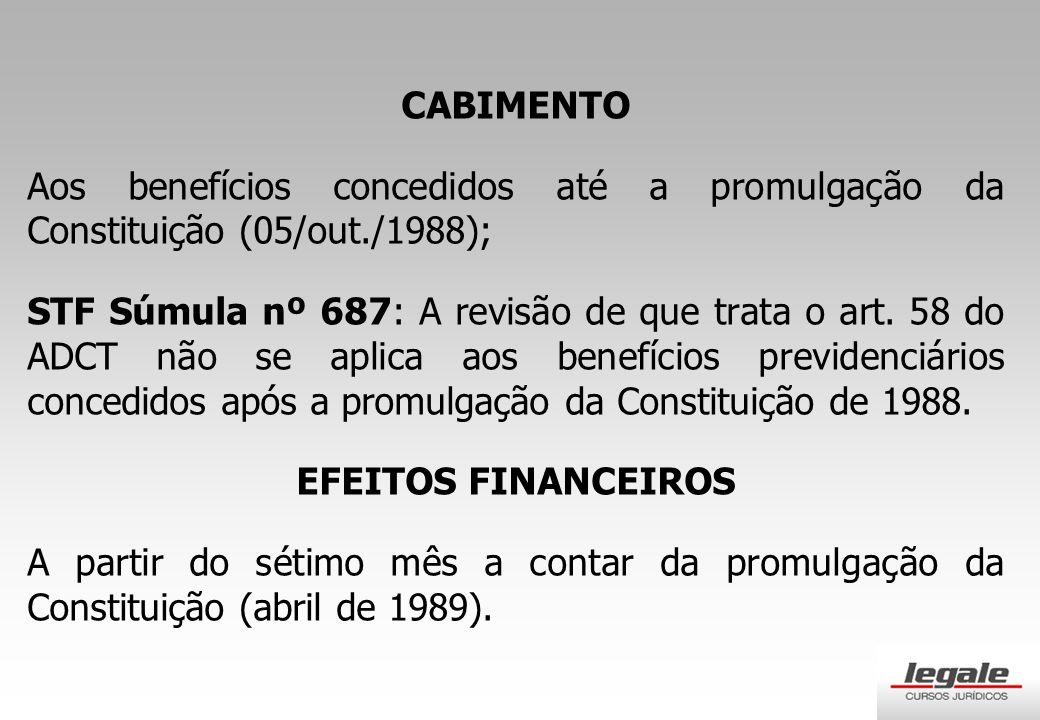 CABIMENTO Aos benefícios concedidos até a promulgação da Constituição (05/out./1988);