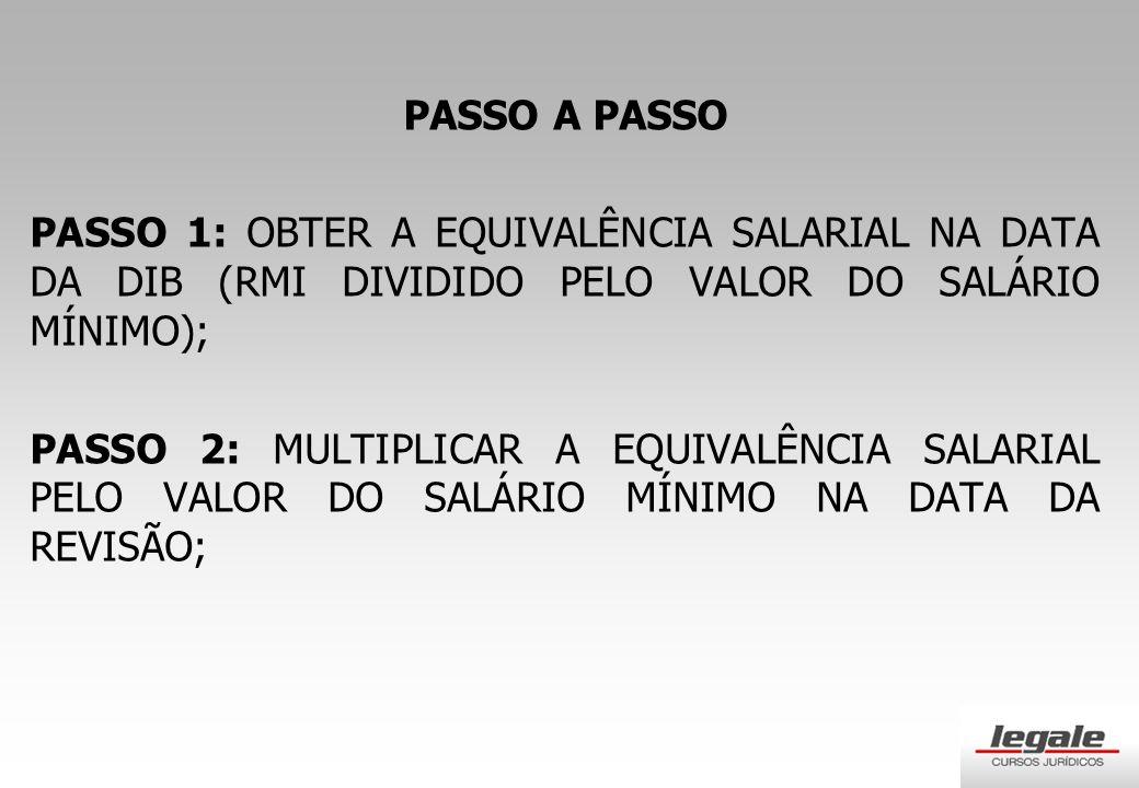 PASSO A PASSO PASSO 1: OBTER A EQUIVALÊNCIA SALARIAL NA DATA DA DIB (RMI DIVIDIDO PELO VALOR DO SALÁRIO MÍNIMO);
