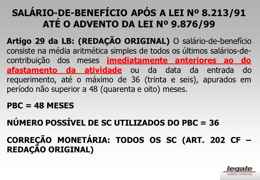 SALÁRIO-DE-BENEFÍCIO APÓS A LEI Nº 8. 213/91 ATÉ O ADVENTO DA LEI Nº 9