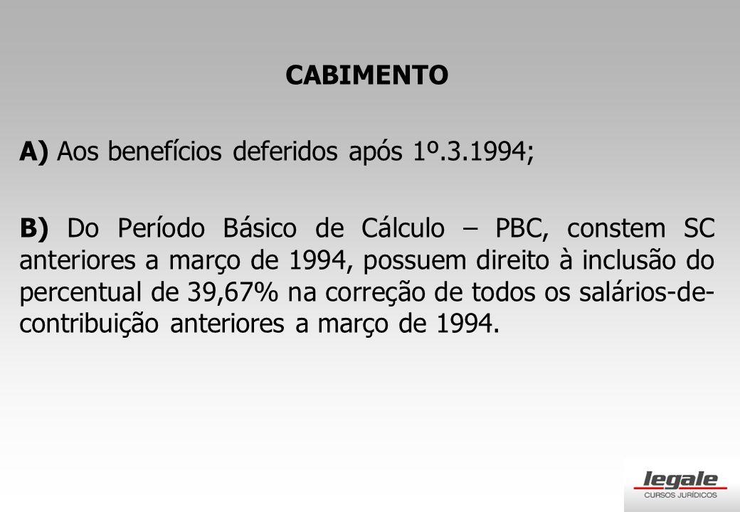 CABIMENTO A) Aos benefícios deferidos após 1º.3.1994;