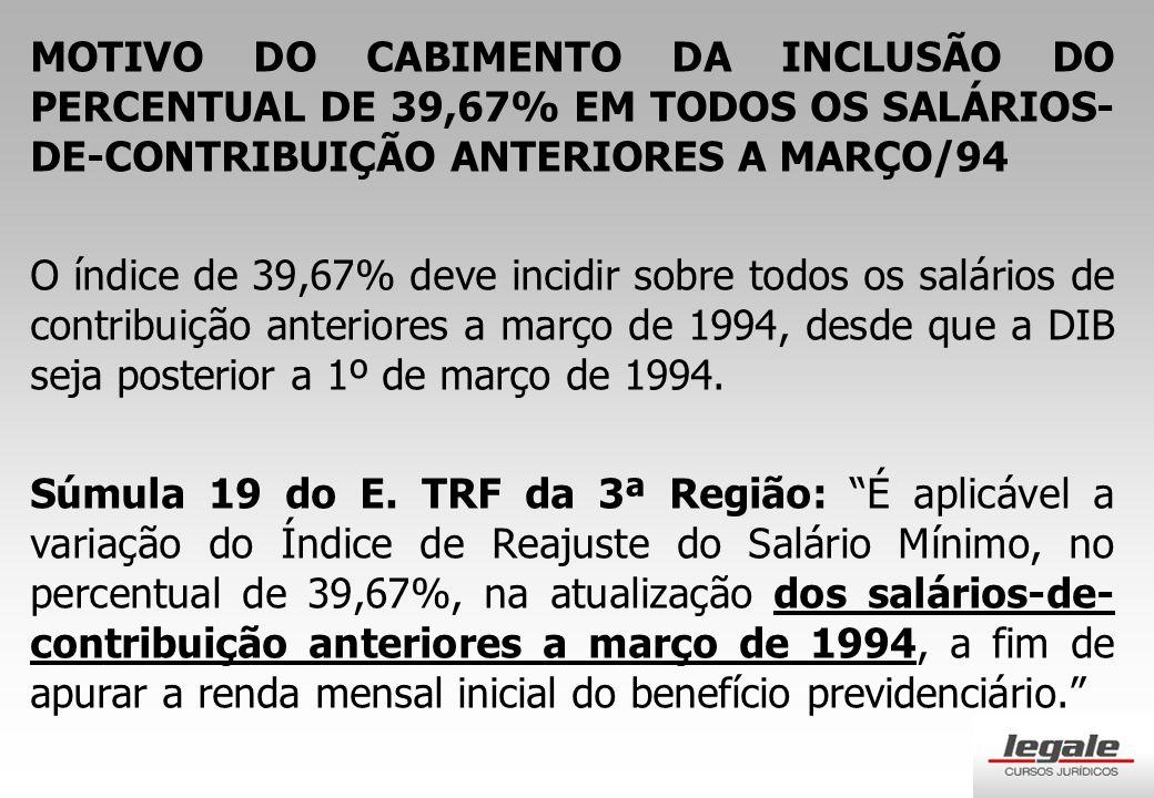 MOTIVO DO CABIMENTO DA INCLUSÃO DO PERCENTUAL DE 39,67% EM TODOS OS SALÁRIOS-DE-CONTRIBUIÇÃO ANTERIORES A MARÇO/94