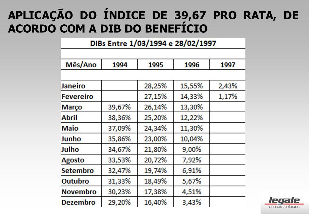 APLICAÇÃO DO ÍNDICE DE 39,67 PRO RATA, DE ACORDO COM A DIB DO BENEFÍCIO