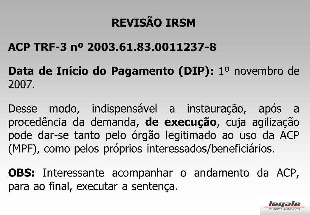 REVISÃO IRSM ACP TRF-3 nº 2003.61.83.0011237-8. Data de Início do Pagamento (DIP): 1º novembro de 2007.