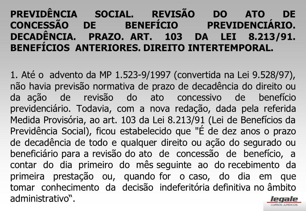 PREVIDÊNCIA SOCIAL. REVISÃO DO ATO DE CONCESSÃO DE BENEFÍCIO PREVIDENCIÁRIO. DECADÊNCIA. PRAZO. ART. 103 DA LEI 8.213/91. BENEFÍCIOS ANTERIORES. DIREITO INTERTEMPORAL.