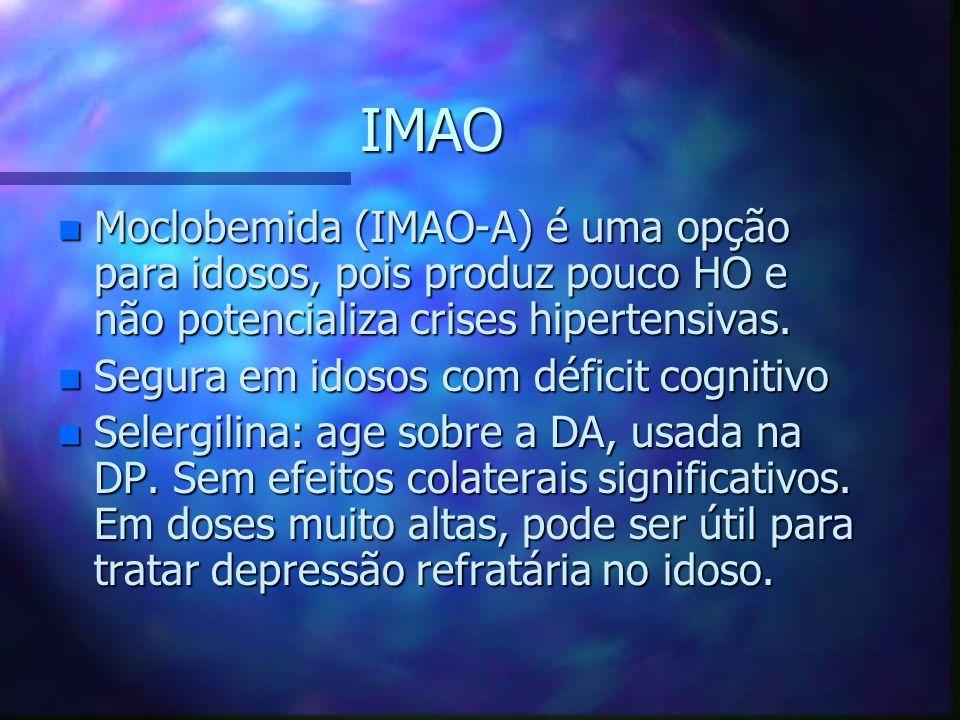 IMAO Moclobemida (IMAO-A) é uma opção para idosos, pois produz pouco HO e não potencializa crises hipertensivas.