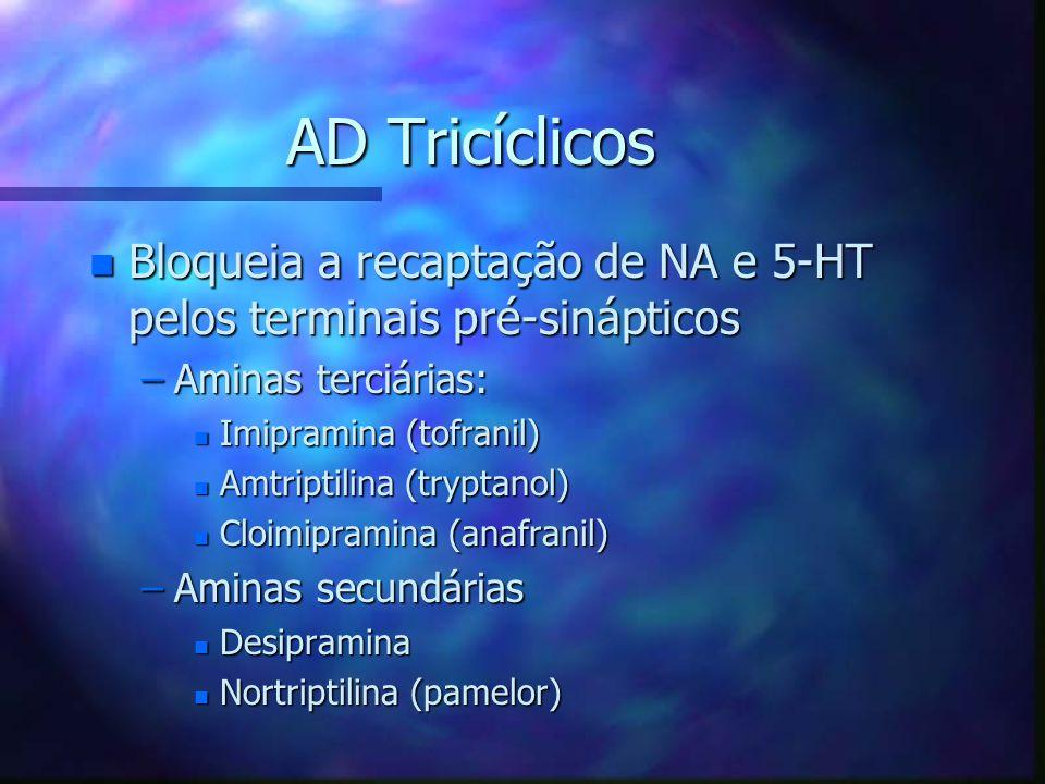 AD Tricíclicos Bloqueia a recaptação de NA e 5-HT pelos terminais pré-sinápticos. Aminas terciárias: