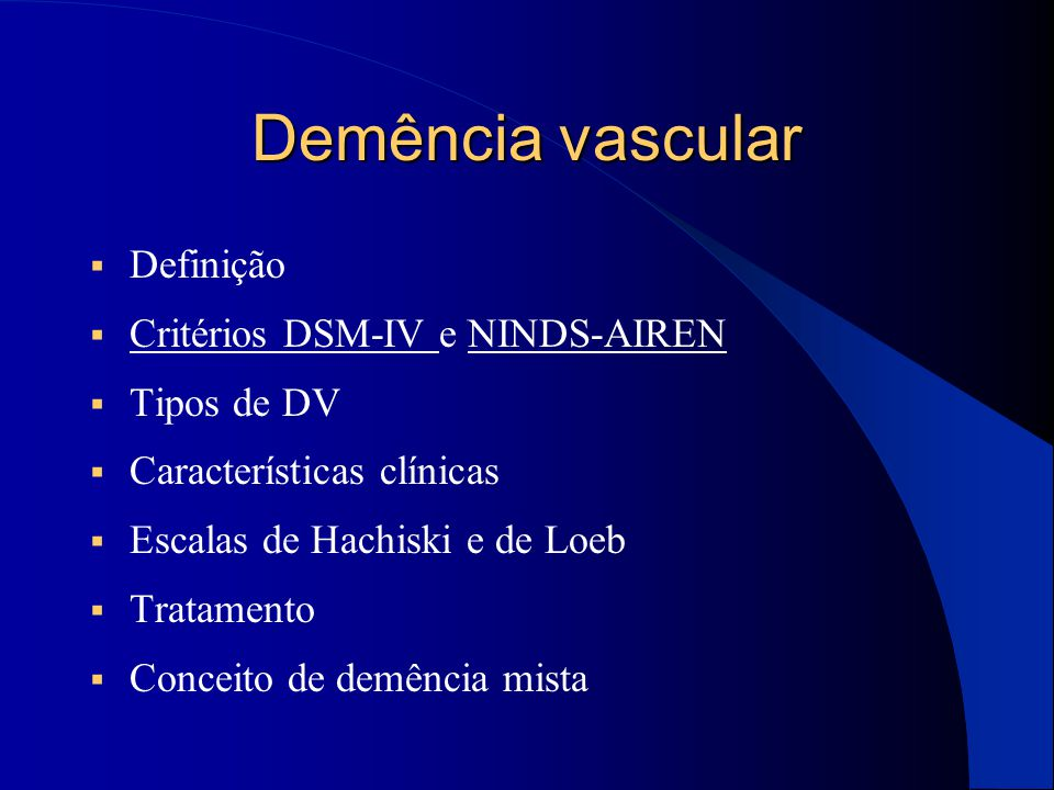 Demência vascular Definição Critérios DSM-IV e NINDS-AIREN Tipos de DV