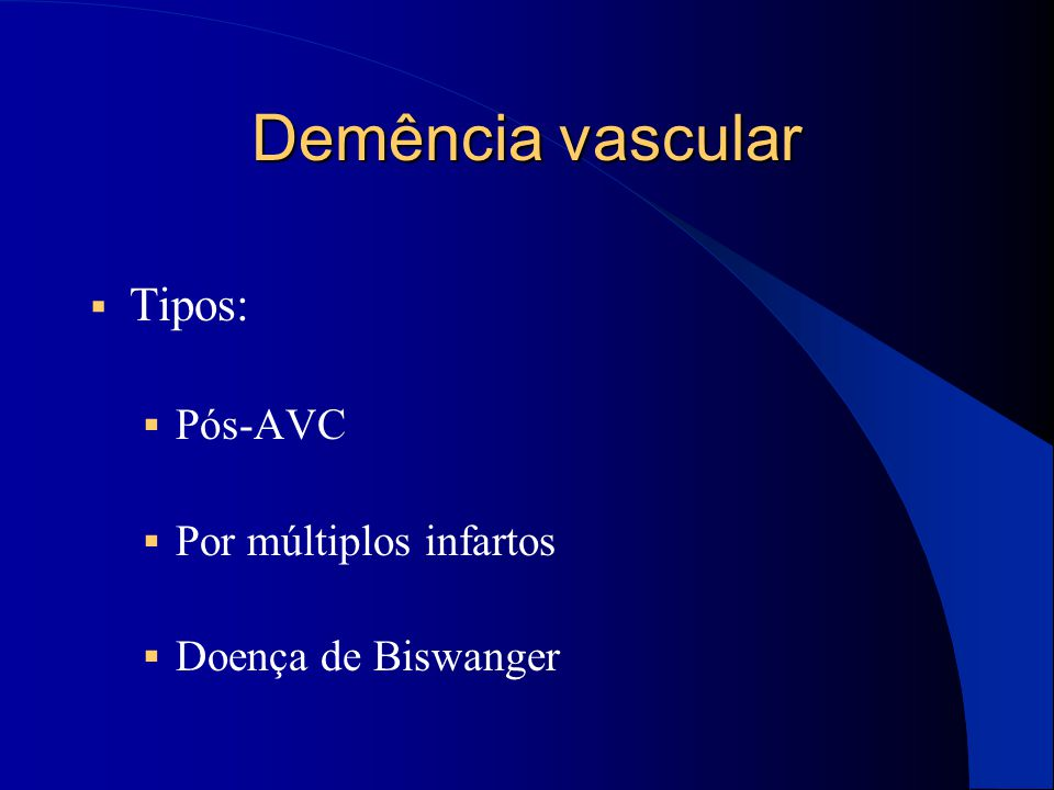 Demência vascular Tipos: Pós-AVC Por múltiplos infartos