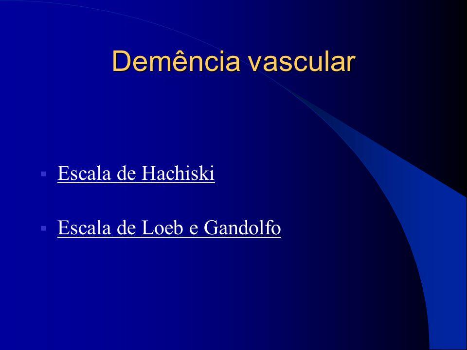 Demência vascular Escala de Hachiski Escala de Loeb e Gandolfo