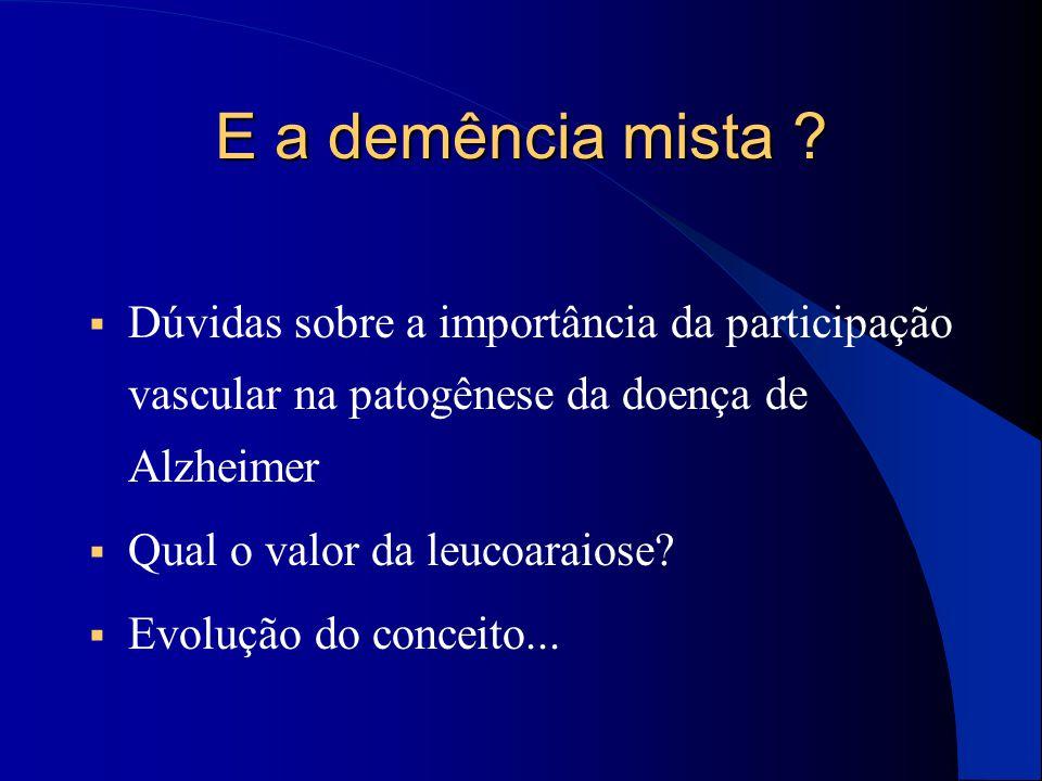 E a demência mista Dúvidas sobre a importância da participação vascular na patogênese da doença de Alzheimer.