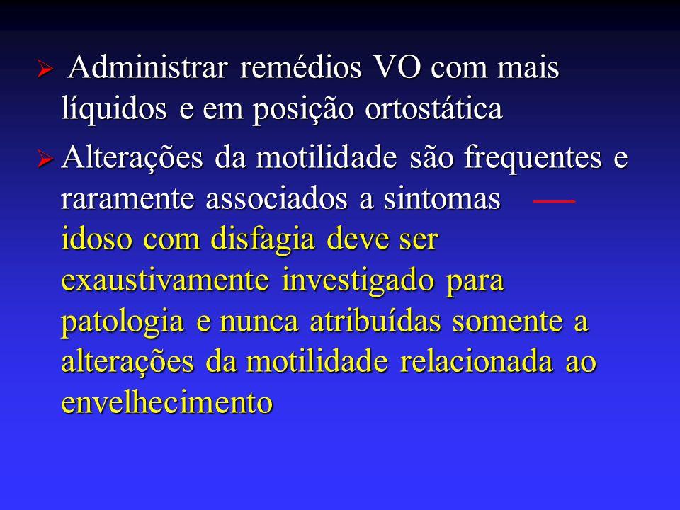 Administrar remédios VO com mais líquidos e em posição ortostática