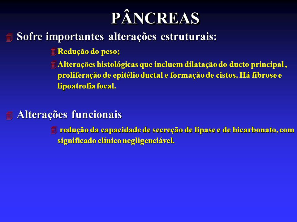 PÂNCREAS Sofre importantes alterações estruturais: