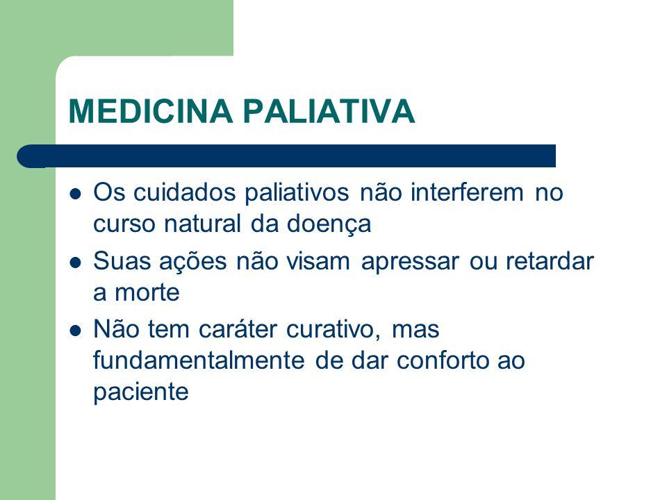 MEDICINA PALIATIVA Os cuidados paliativos não interferem no curso natural da doença. Suas ações não visam apressar ou retardar a morte.