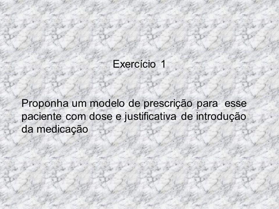 Exercício 1 Proponha um modelo de prescrição para esse paciente com dose e justificativa de introdução da medicação.