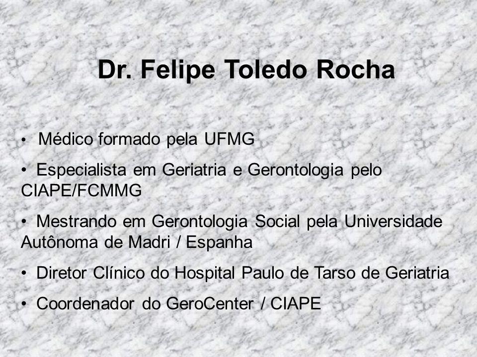 Dr. Felipe Toledo Rocha Médico formado pela UFMG. Especialista em Geriatria e Gerontologia pelo CIAPE/FCMMG.