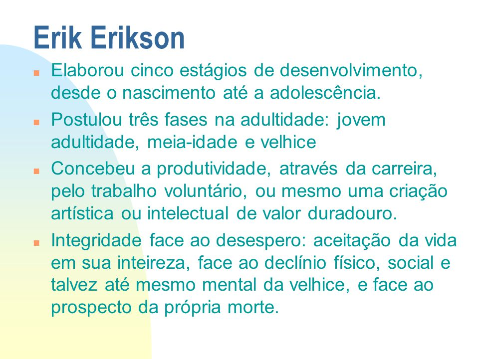 Erik Erikson Elaborou cinco estágios de desenvolvimento, desde o nascimento até a adolescência.