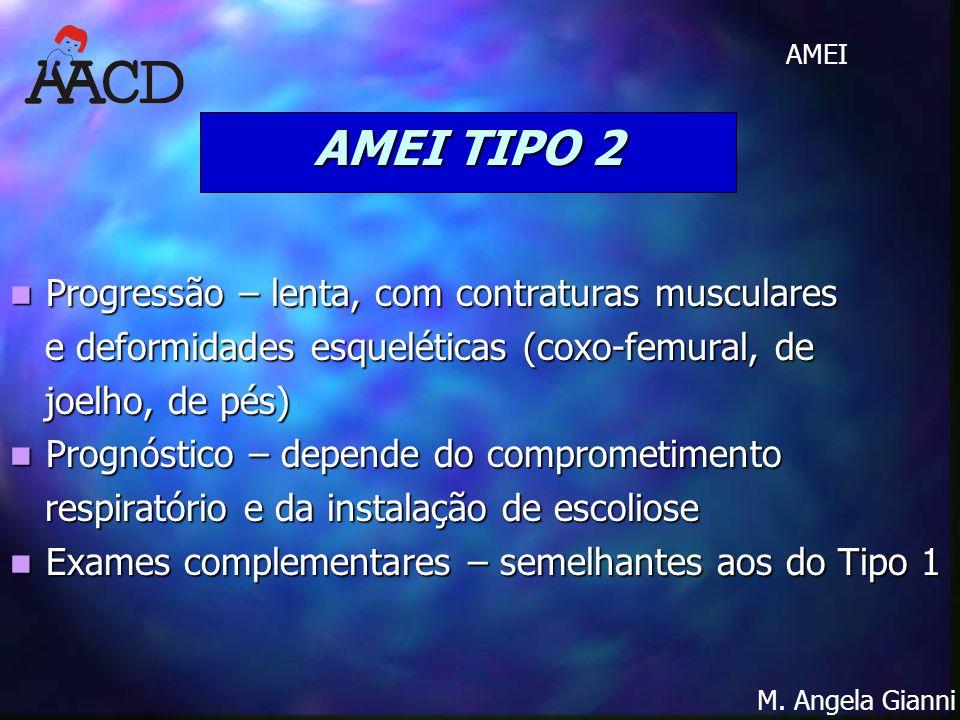 AMEI TIPO 2 Progressão – lenta, com contraturas musculares