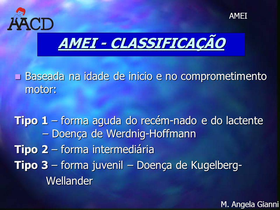 AMEI - CLASSIFICAÇÃO Baseada na idade de inicio e no comprometimento motor: