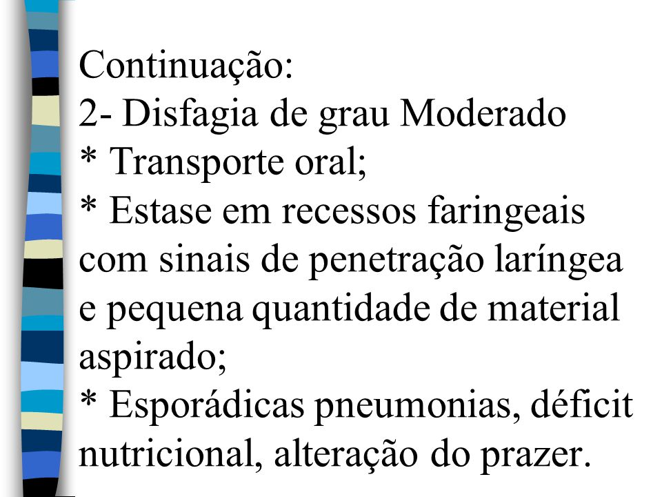 Continuação: 2- Disfagia de grau Moderado. Transporte oral;