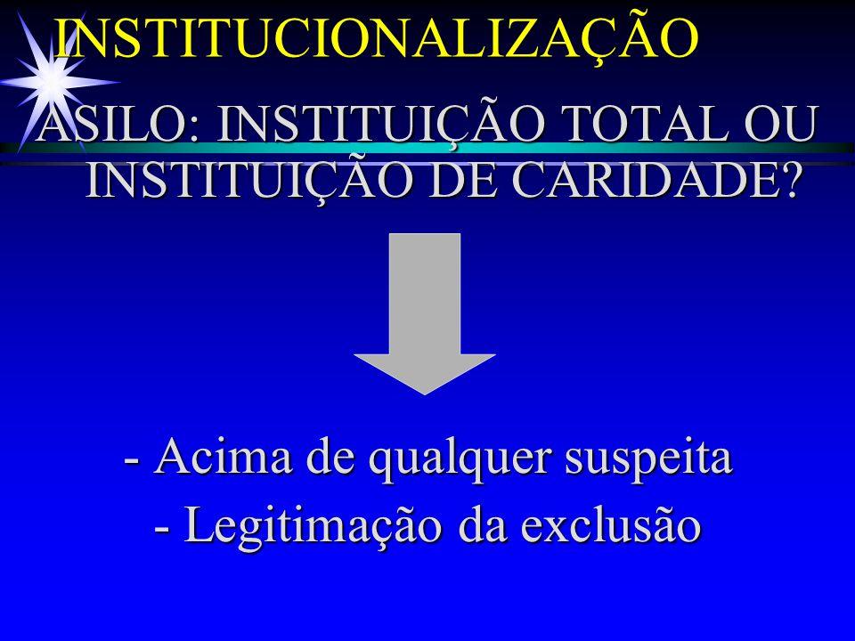 INSTITUCIONALIZAÇÃO ASILO: INSTITUIÇÃO TOTAL OU INSTITUIÇÃO DE CARIDADE - Acima de qualquer suspeita.