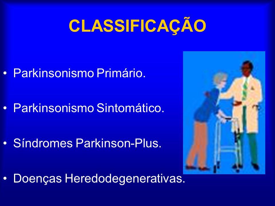 CLASSIFICAÇÃO Parkinsonismo Primário. Parkinsonismo Sintomático.