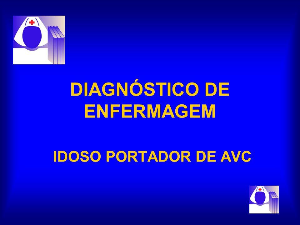 DIAGNÓSTICO DE ENFERMAGEM IDOSO PORTADOR DE AVC