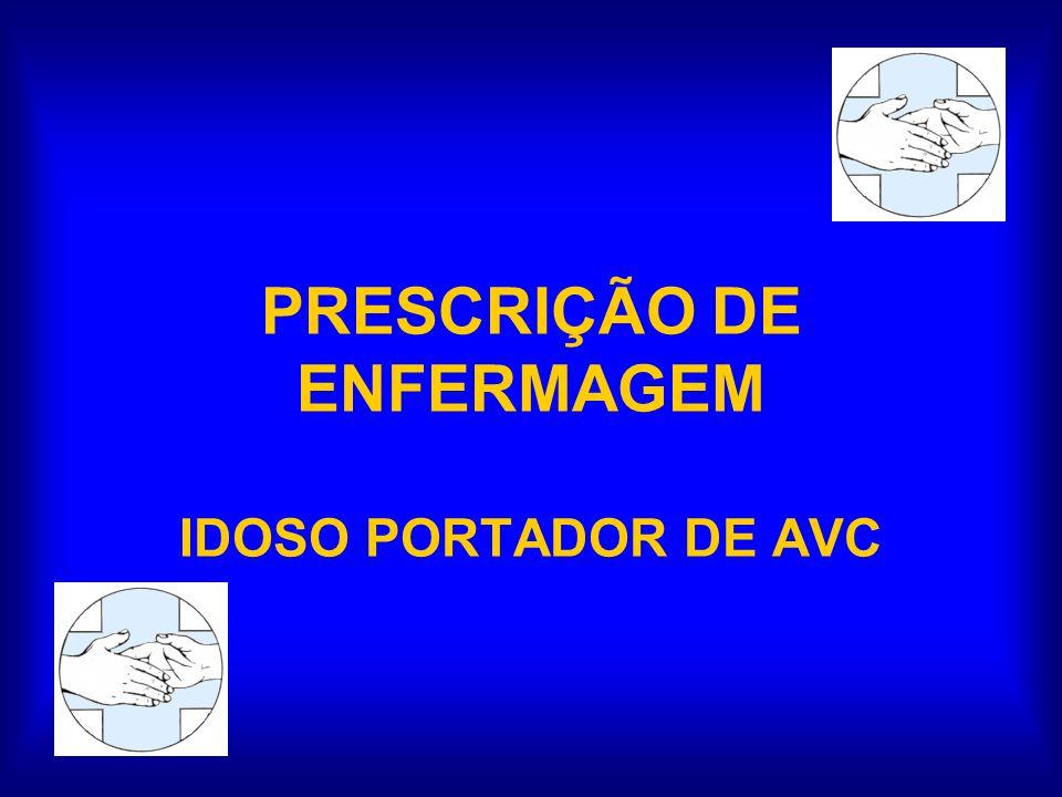 PRESCRIÇÃO DE ENFERMAGEM IDOSO PORTADOR DE AVC