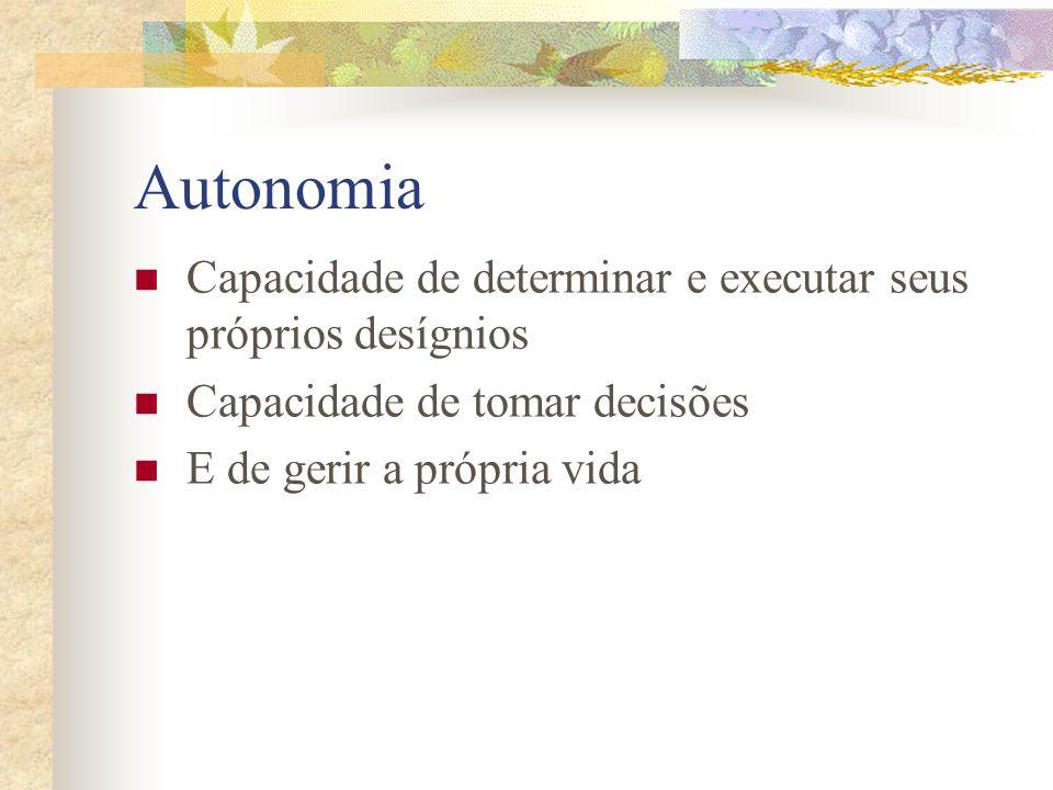 Autonomia Capacidade de determinar e executar seus próprios desígnios