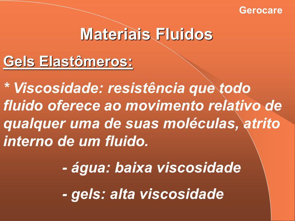 Materiais Fluidos Gels Elastômeros: