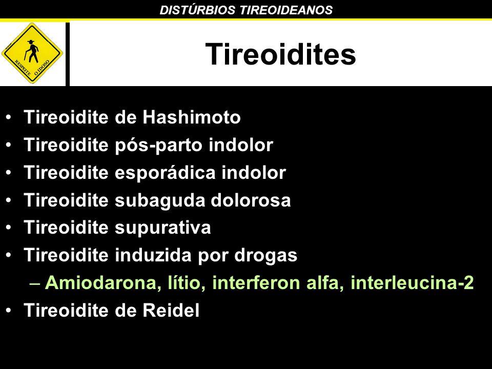 Tireoidites Tireoidite de Hashimoto Tireoidite pós-parto indolor