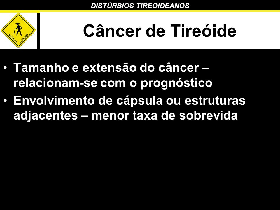 Câncer de Tireóide Tamanho e extensão do câncer – relacionam-se com o prognóstico.