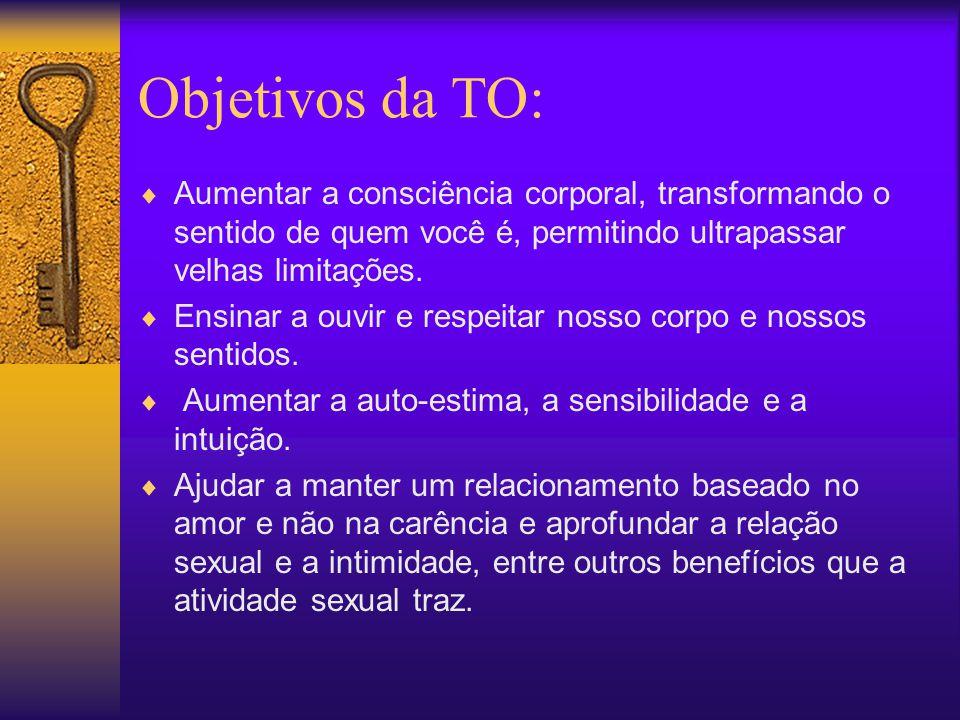 Objetivos da TO: Aumentar a consciência corporal, transformando o sentido de quem você é, permitindo ultrapassar velhas limitações.
