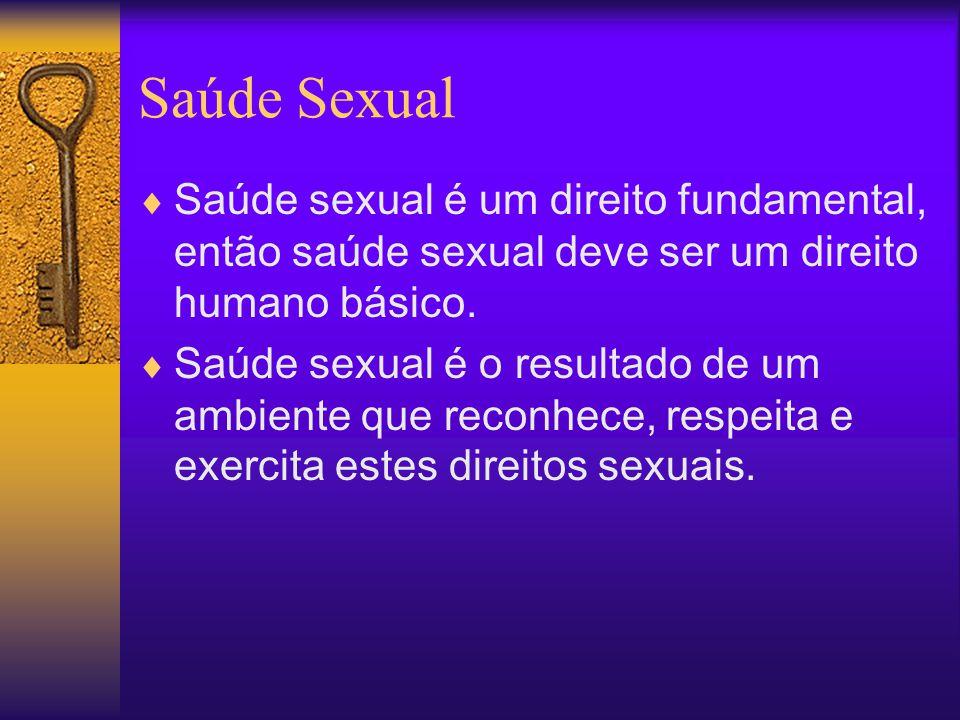 Saúde Sexual Saúde sexual é um direito fundamental, então saúde sexual deve ser um direito humano básico.