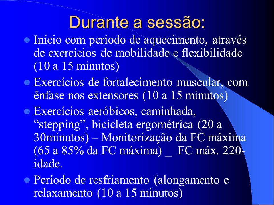 Durante a sessão: Início com período de aquecimento, através de exercícios de mobilidade e flexibilidade (10 a 15 minutos)