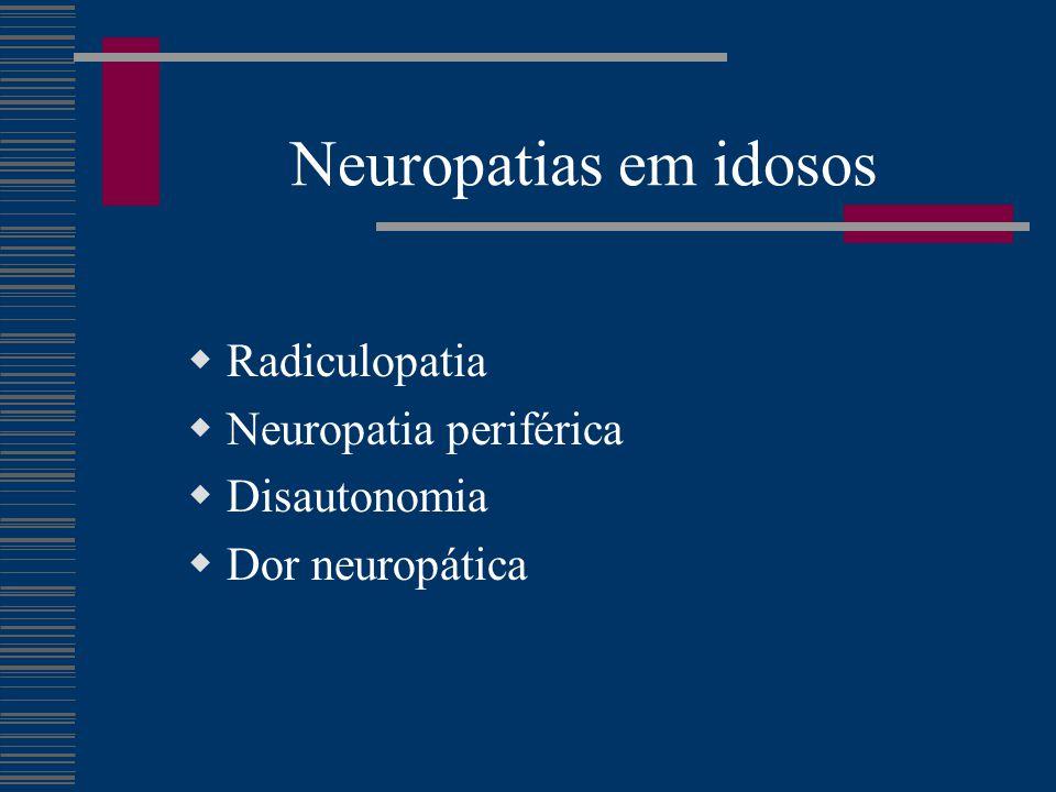 Neuropatias em idosos Radiculopatia Neuropatia periférica Disautonomia
