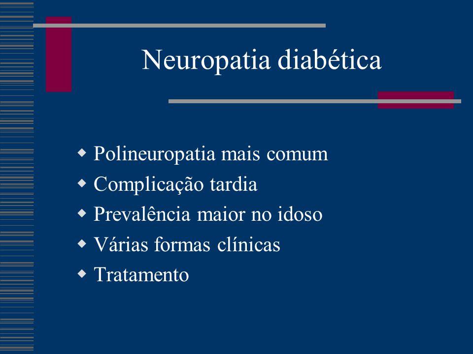 Neuropatia diabética Polineuropatia mais comum Complicação tardia